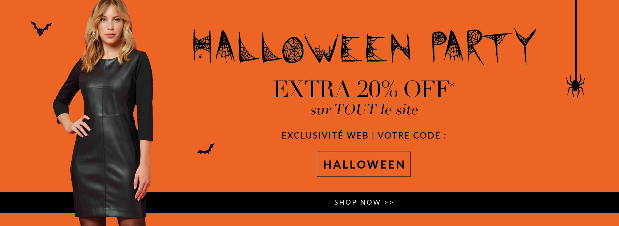 HALLOWEEN PARTY I Extra 20% OFF sur tout !